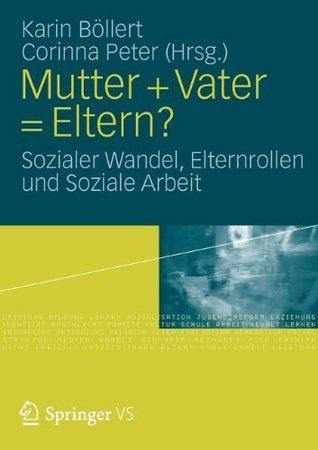 Mutter + Vater = Eltern?: Sozialer Wandel, Elternrollen und Soziale Arbeit  by  Karin Böllert