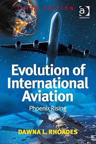 Evolution of International Aviation: Phoenix Rising Dawna L. Rhoades