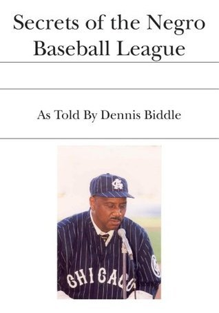 Secrets of the Negro Baseball League: As Told By Dennis Biddle L. G. MARTINEZ