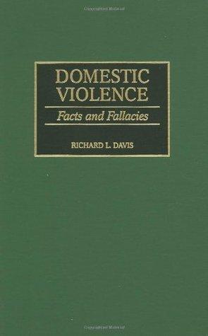 Domestic Violence: Facts and Fallacies Richard L. Davis