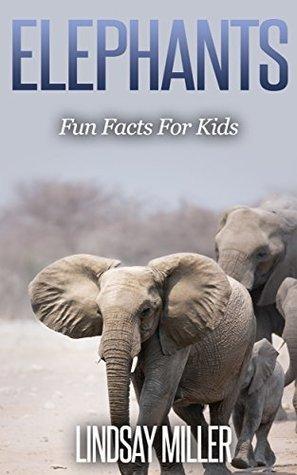 Elephants: Fun Facts For Kids Lindsay Miller