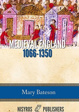 Medieval England 1066-1350  by  Mary Bateson