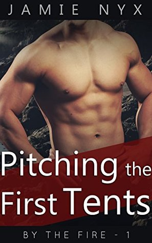Pitching the First Tents: (Gay, M/M) (By the Fire Book 1) Jamie Nyx