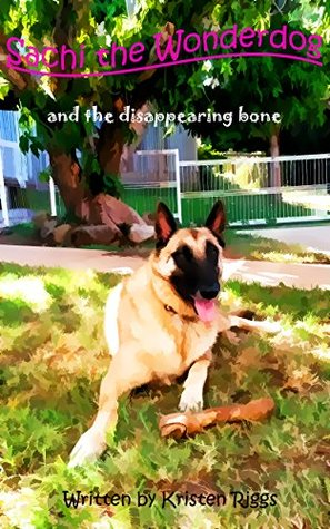 Sachi the Wonderdog and the disappearing bone  by  Kristen Riggs