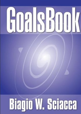 Goalsbook: Embracing Personal Responsibility in an Age of Entitlement  by  Biagio Bill Sciacca