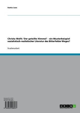 Der geteilte Himmel von Christa Wolf. Ein Musterbeispiel sozialistisch-realistischer Literatur des Bitterfelder Weges?  by  Hanka Loos