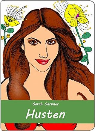 Husten. Illustriertes Kursbuch zur Selbstbehandlung mit Homöopathie. Sarah Gärtner