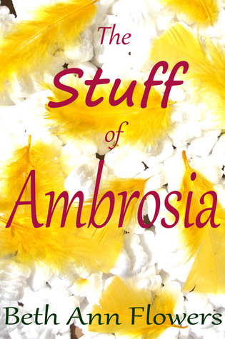 The Stuff of Ambrosia  by  Beth Ann Flowers