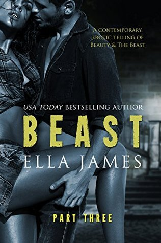 Beast, Part Three (Beast, #3) Ella James