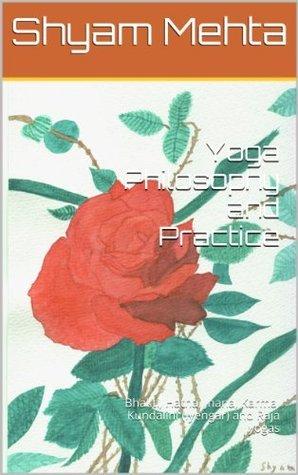 Yoga Philosophy and Practice: Bhakti, Hatha, Jnana, Karma, Kundalini (Iyengar) and Raja yogas Shyam Mehta