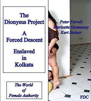 The Dionysus Project - A Forced Descent - Enslaved in Kolkata: The World of Female Authority  by  Peter Farrell