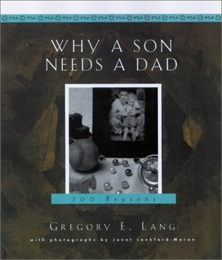 Why a Son Needs a Dad: 100 Reasons  by  Gregory E. Lang