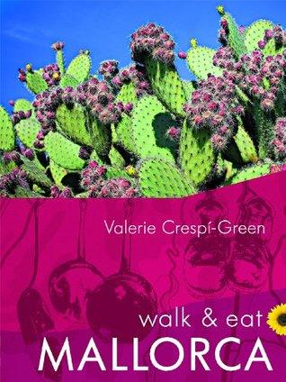 Walk & Eat Mallorca (Walk & Eat series) Valerie Crespi-Green