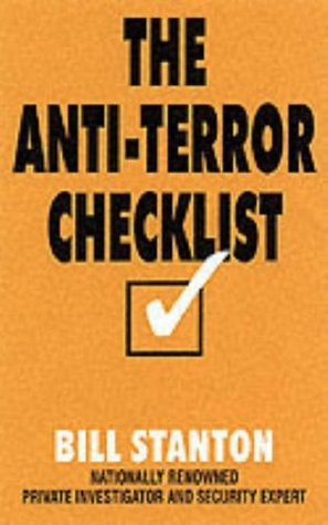 The Anti-Terror Checklist: Preparing for the Unthinkable  by  Bill Stanton