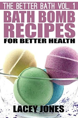 Bath Bomb Recipes for Better Health (The Better Bath Book 1)  by  Lacey Jones