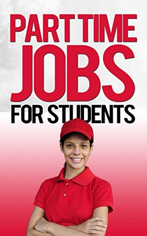 Part Time Jobs For Students (Job Search Book 2)  by  John Wood