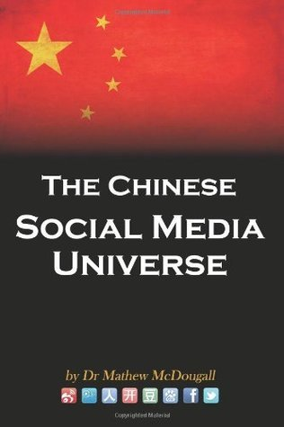The Chinese Social Media Universe  by  Dr Mathew McDougall