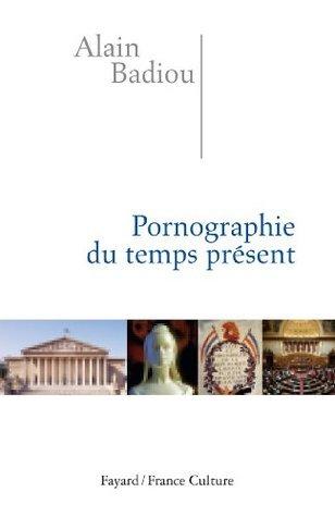 Pornographie du temps présent  by  Alain Badiou