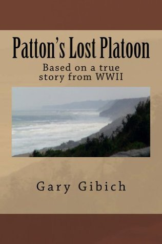 Pattons Lost Platoon: Based on a True Story from WWII Gary Gibich