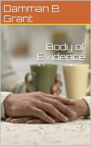 Body of Evidence Damman B. Grant
