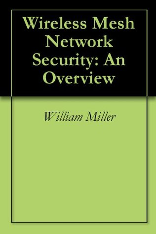 Wireless Mesh Network Security: An Overview  by  William Miller