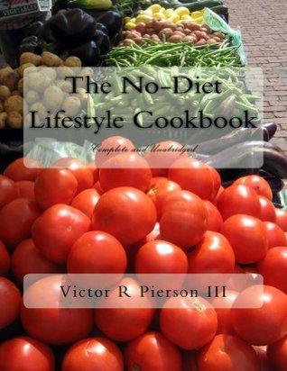 The No-Diet Lifestyle Cookbook: Complete & Unabridged  by  Victor Pierson