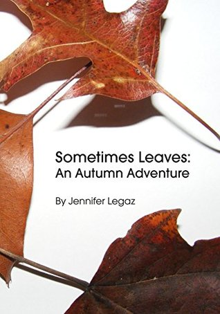 Sometimes Leaves: An Autumn Adventure  by  Jennifer Legaz