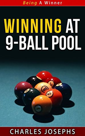 Winning at 9-Ball Pool - Being A Winner Series  by  Charles Josephs