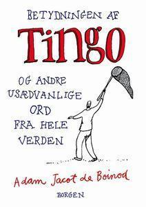 Betydningen af Tingo og andre usædvanlige ord fra hele verden Adam Jacot de Boinod