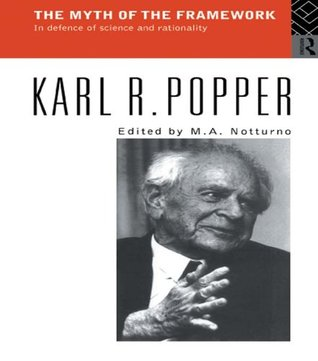 The Myth of the Framework: In Defence of Science and Rationality Karl Popper