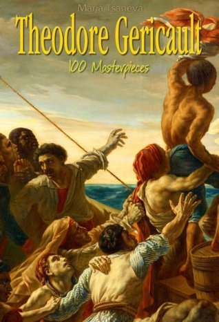 Theodore Gericault: 100 Masterpieces (Annotated Masterpieces Book 137)  by  Maria Tsaneva