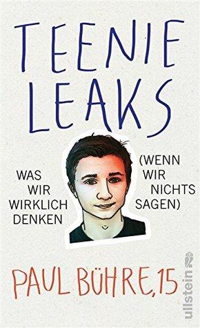 Teenie-Leaks: Was wir wirklich denken  by  Paul David Bühre
