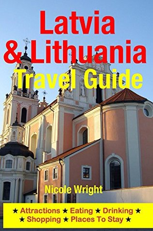 Latvia & Lithuania Travel Guide: Attractions, Eating, Drinking, Shopping & Places To Stay  by  Nicole Wright