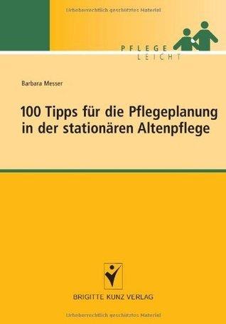 100 Tipps für die Pflegeplanung in der stationären Altenpflege  by  Barbara Messer