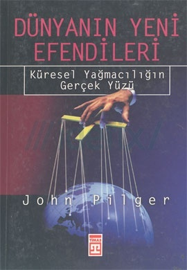 Dünyanın Yeni Efendileri: Küresel Yağmacılığın Gerçek Yüzü John Pilger