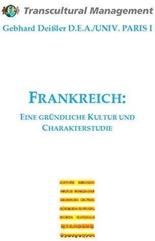 FRANKREICH: EINE GRÜNDLICHE KULTUR- UND CHARAKTERSTUDIE  by  Gebhard Deissler