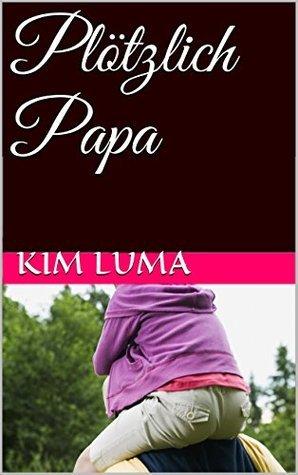 Plötzlich Papa  by  Kim Luma