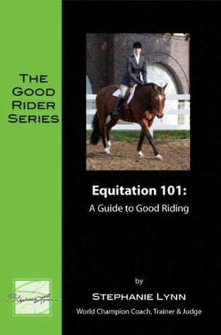 Equitation 101: A Guide to Good Riding (The Good Rider Series Book 3)  by  Stephanie Lynn