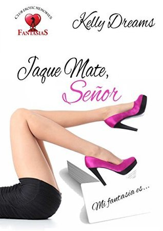 Jaque Mate, Señor (Club Erotic Memories, #2)  by  Kelly Dreams