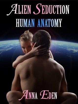 Human Anatomy (Erotic Comedy): Alien Seduction Anna Eden