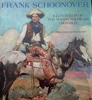 Frank Schoonover, Illustrator of the North American Frontier  by  Frank Earle Schoonover