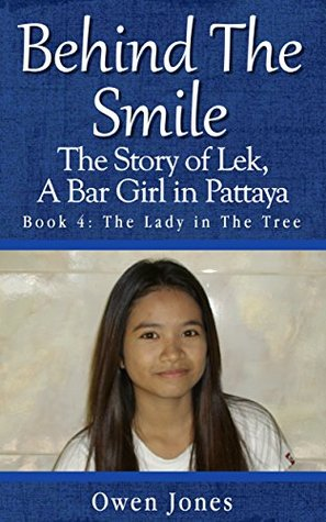 The Lady in the Tree (Behind The Smile: The Story of Lek, A Thai Bar Girl in Pattaya #4)  by  Owen  Jones