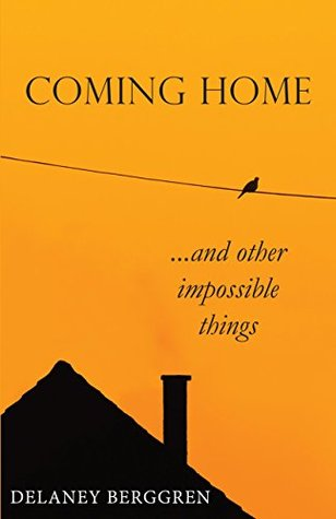Coming Home: ...and other impossible things Delaney Berggren