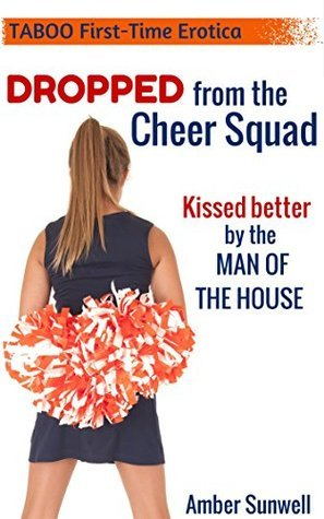 Dropped from the Cheer Squad: Kissed Better the Man of the House by Amber Sunwell