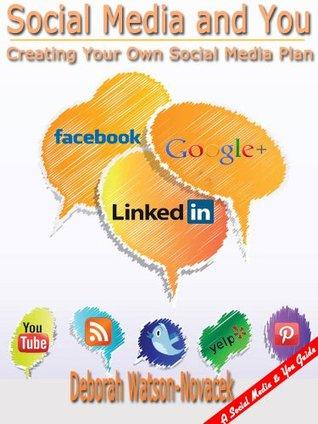Social Media and You - Creating Your Own Social Media Plan (Social Media & You Book 5) Deborah Watson-Novacek