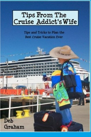 tips from the cruise addicts wife Deb  Graham