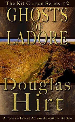 Ghosts of Ladore - The Kit Carson Series  by  Douglas Hirt