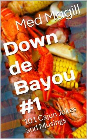 Down de Bayou #1: 101 Cajun Jokes and Musings Med Magill