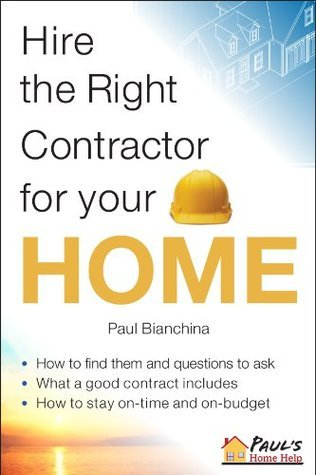 Hire the Right Contractor for Your Home Paul Bianchina