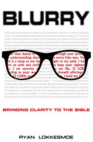 Blurry: Bringing Clarity to the Bible  by  Ryan Lokkesmoe